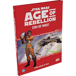 Age of Rebellion: Stay on Target - A Sourcebook for Aces