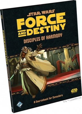 Force & Destiny: Disciples of Harmony - A Sourcebook for Consulars