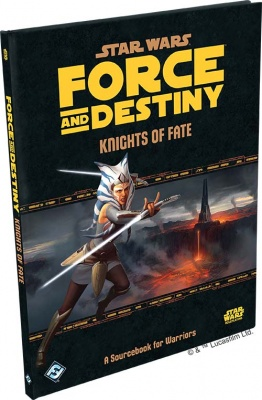 Force & Destiny: Knights Of Fate: A Sourcebook For Warriors