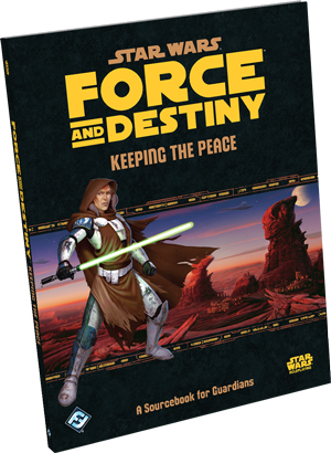 Force & Destiny: Keeping the Peace Sourcebook