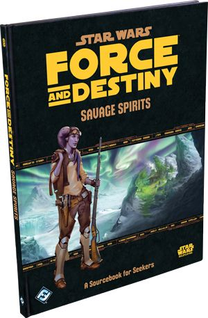 Force & Destiny: Savage Spirits Sourcebook for Seekers
